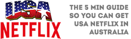 Netflix USA – Get The American Version of Netflix in Australia